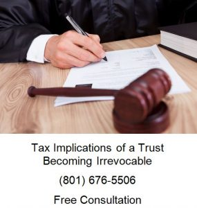tax implications of a trust becoming irrevocable