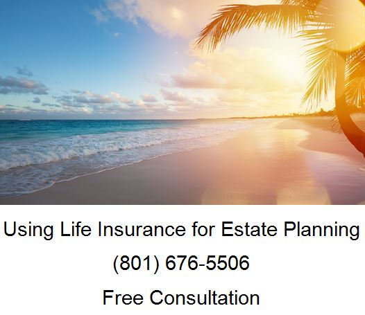 using life insurance for estate planning