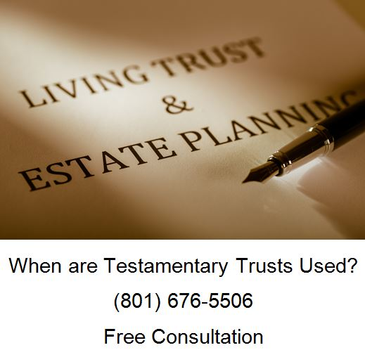 when are testamentary trusts used